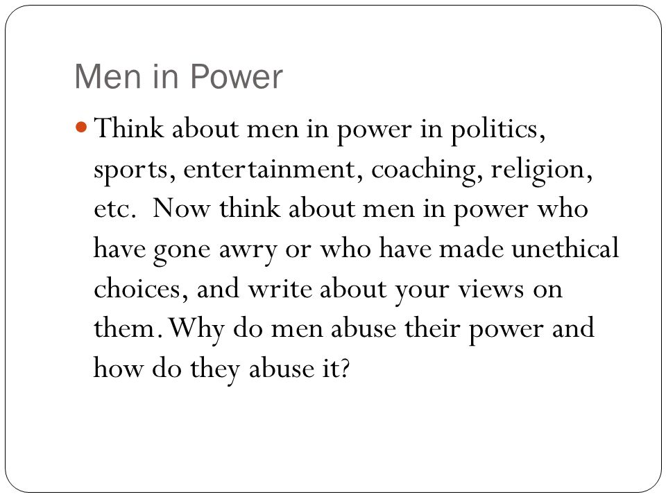 Men in Power Think about men in power in politics, sports, entertainment, coaching, religion, etc. Now think about men in power who have gone awry or
