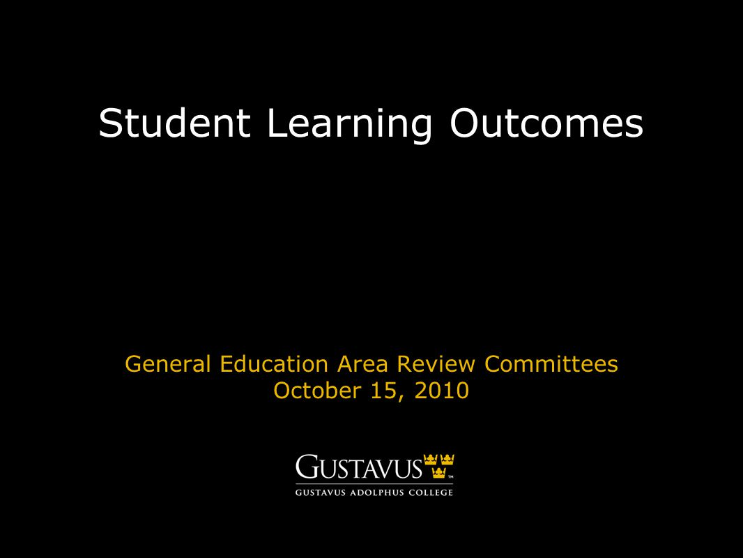 GUSTAVUS ADOLPHUS COLLEGEgustavus.edu Of what value are clearly articulated Student Learning Outcomes.