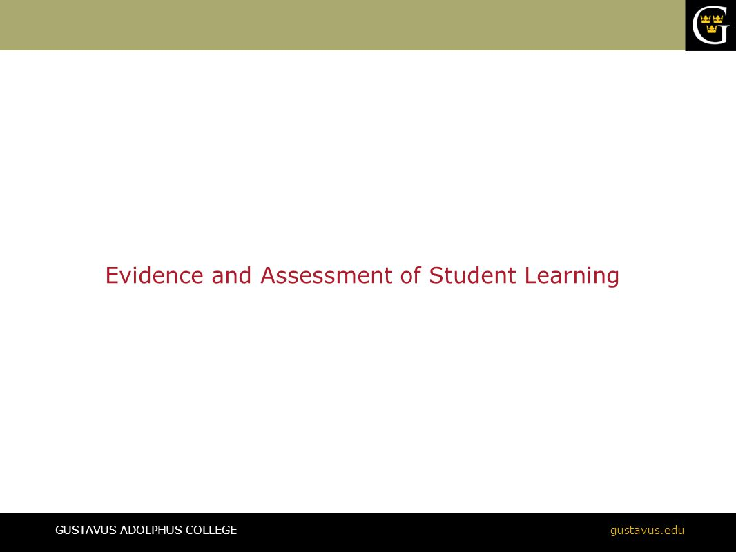 GUSTAVUS ADOLPHUS COLLEGEgustavus.edu Evidence and Assessment of Student Learning