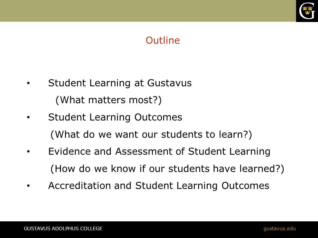 GUSTAVUS ADOLPHUS COLLEGEgustavus.edu Goals and Outcomes Goal Outcom e Student Learning Outcomes