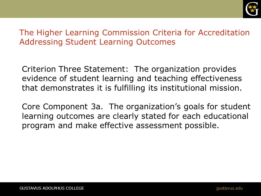 GUSTAVUS ADOLPHUS COLLEGEgustavus.edu Criterion Three Statement: The organization provides evidence of student learning and teaching effectiveness tha