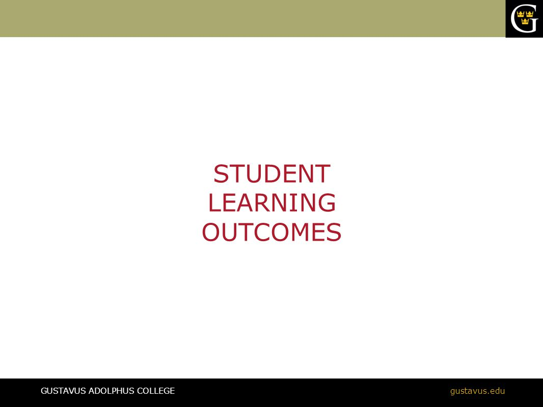 GUSTAVUS ADOLPHUS COLLEGEgustavus.edu Student Learning Outcomes Learner-centered Specific Action oriented Cognitively appropriate for the program level Measurable Student Learning Outcomes Hatfield, S.
