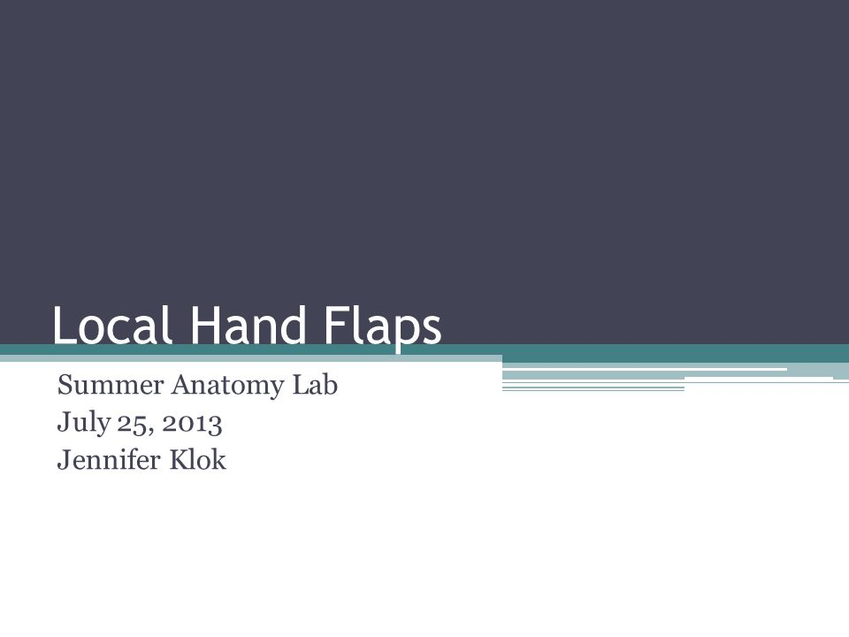 Local Hand Flaps Summer Anatomy Lab July 25, 2013 Jennifer Klok