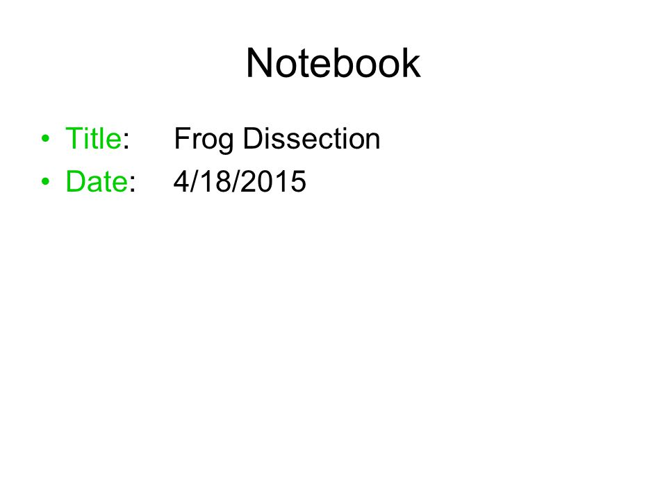 Notebook Title:Frog Dissection Date:4/18/2015