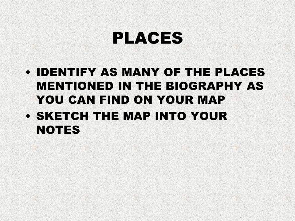 PLACES IDENTIFY AS MANY OF THE PLACES MENTIONED IN THE BIOGRAPHY AS YOU CAN FIND ON YOUR MAP SKETCH THE MAP INTO YOUR NOTES