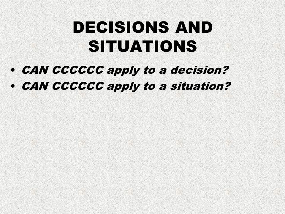 DECISIONS AND SITUATIONS CAN CCCCCC apply to a decision CAN CCCCCC apply to a situation