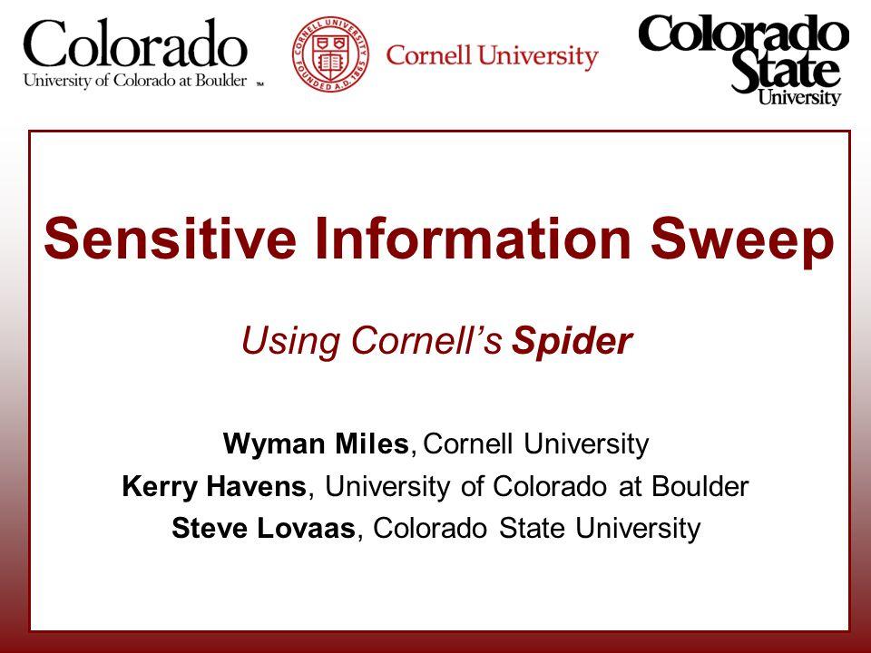 Sensitive Information Sweep Using Cornell's Spider Wyman Miles, Cornell University Kerry Havens, University of Colorado at Boulder Steve Lovaas, Colorado State University