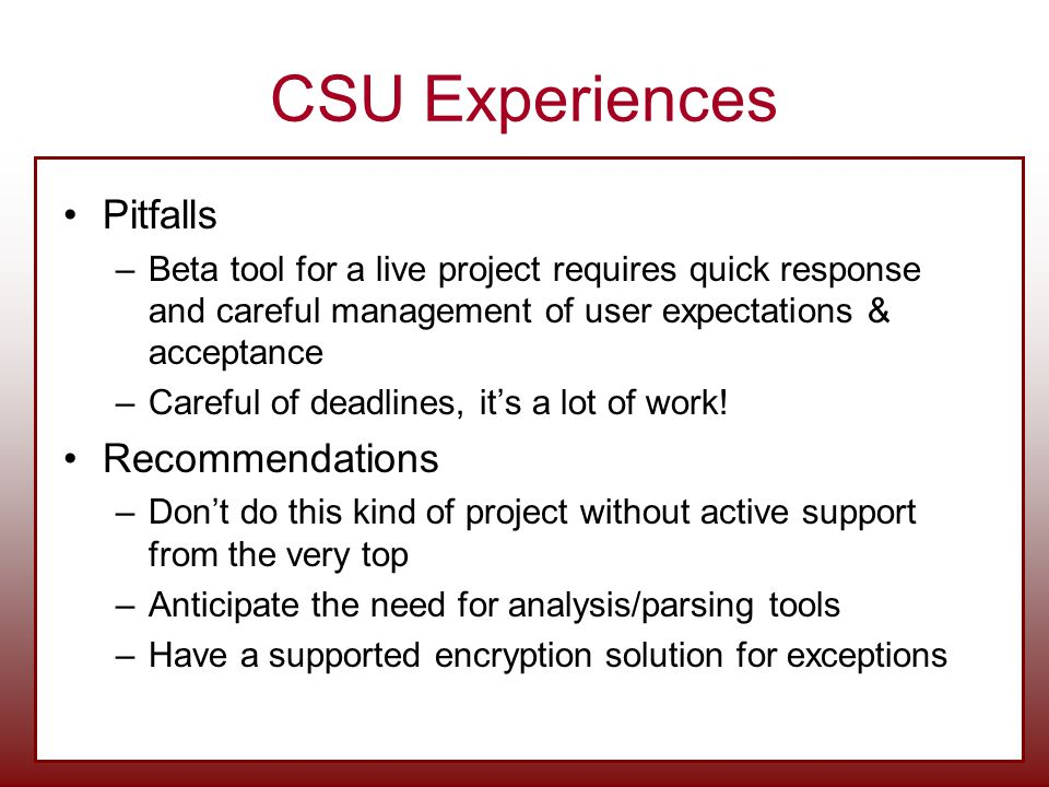 CSU Experiences Pitfalls –Beta tool for a live project requires quick response and careful management of user expectations & acceptance –Careful of deadlines, it's a lot of work.