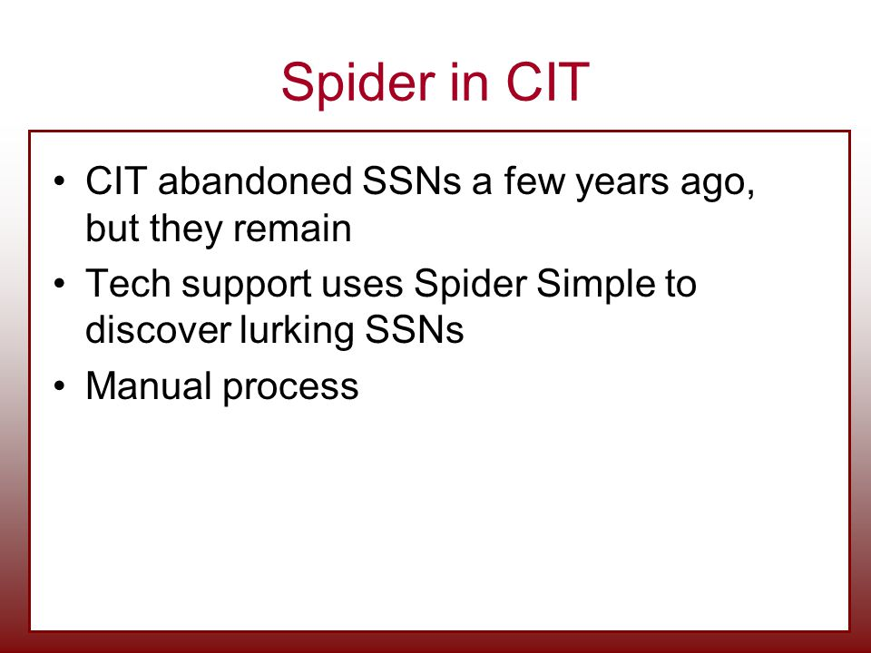 Spider in CIT CIT abandoned SSNs a few years ago, but they remain Tech support uses Spider Simple to discover lurking SSNs Manual process