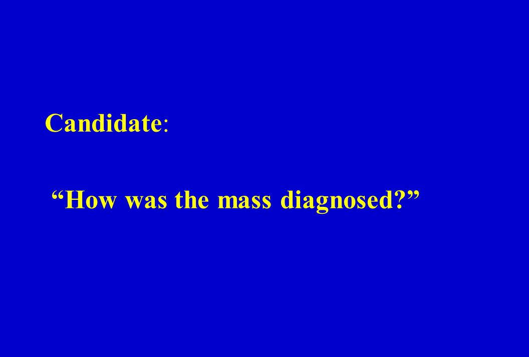 Candidate: How was the mass diagnosed?