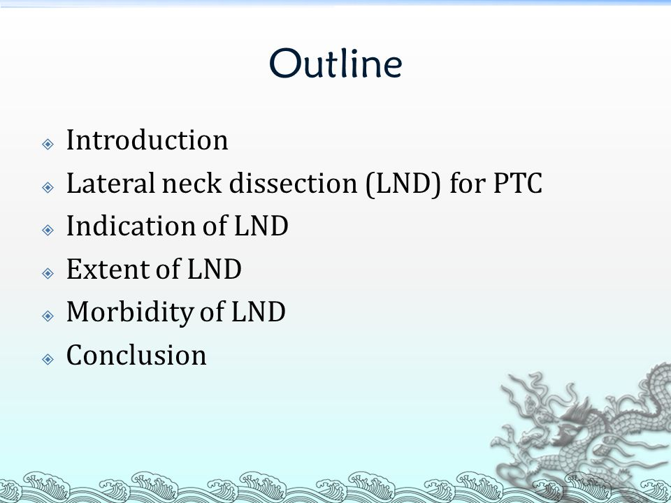 Outline  Introduction  Lateral neck dissection (LND) for PTC  Indication of LND  Extent of LND  Morbidity of LND  Conclusion