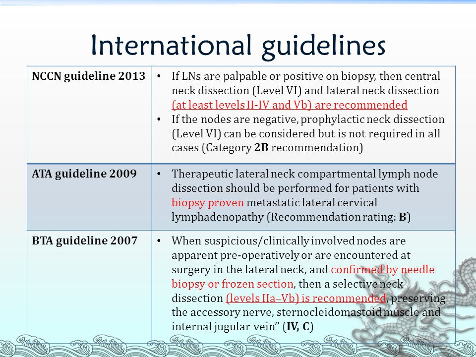 NCCN guideline 2013 If LNs are palpable or positive on biopsy, then central neck dissection (Level VI) and lateral neck dissection (at least levels II