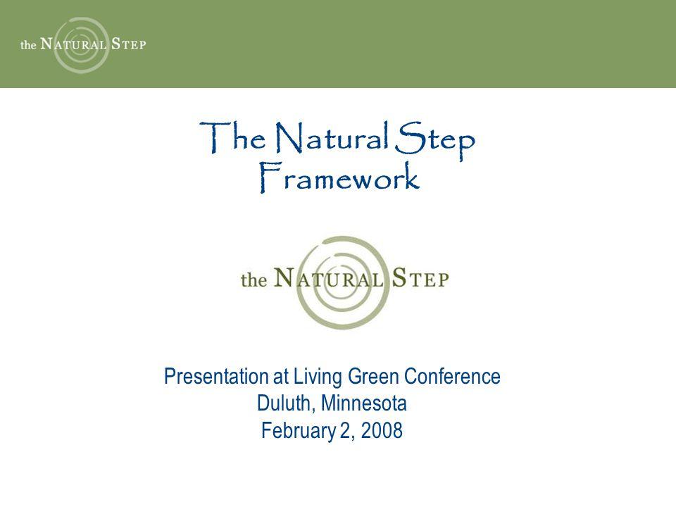 The Natural Step Framework Presentation at Living Green Conference Duluth, Minnesota February 2, 2008