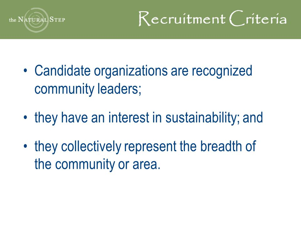 Recruitment Criteria Candidate organizations are recognized community leaders; they have an interest in sustainability; and they collectively represen
