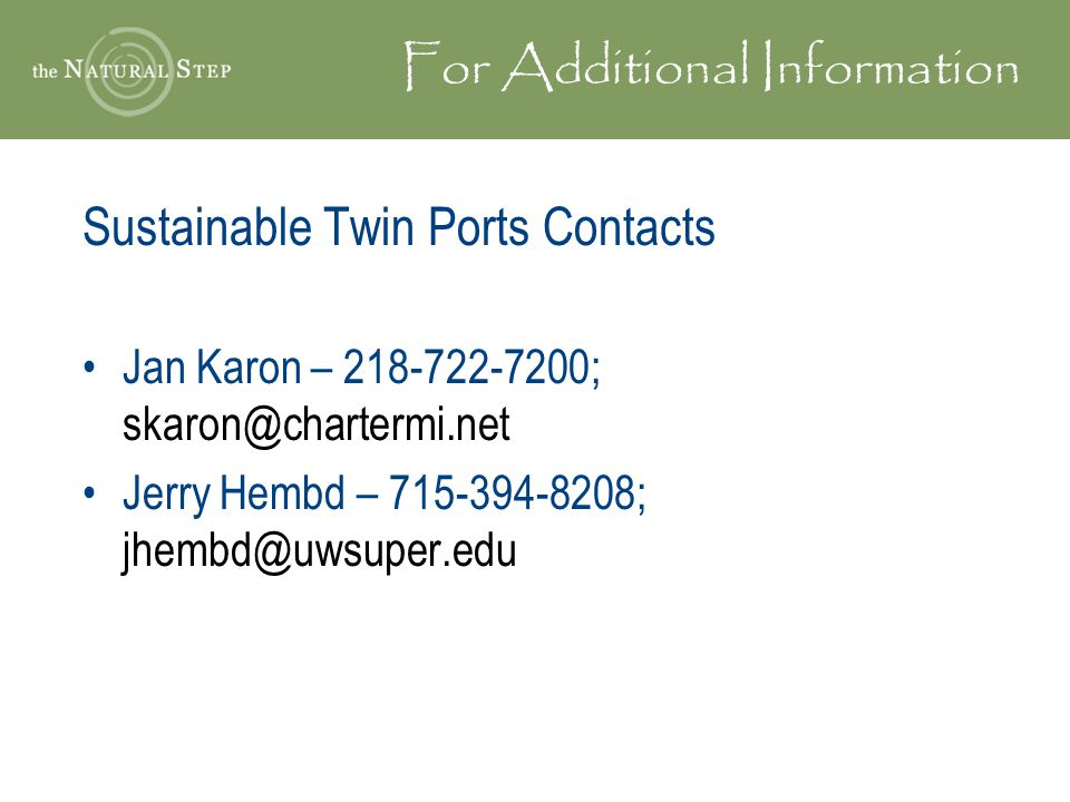 For Additional Information Sustainable Twin Ports Contacts Jan Karon – 218-722-7200; skaron@chartermi.net Jerry Hembd – 715-394-8208; jhembd@uwsuper.e