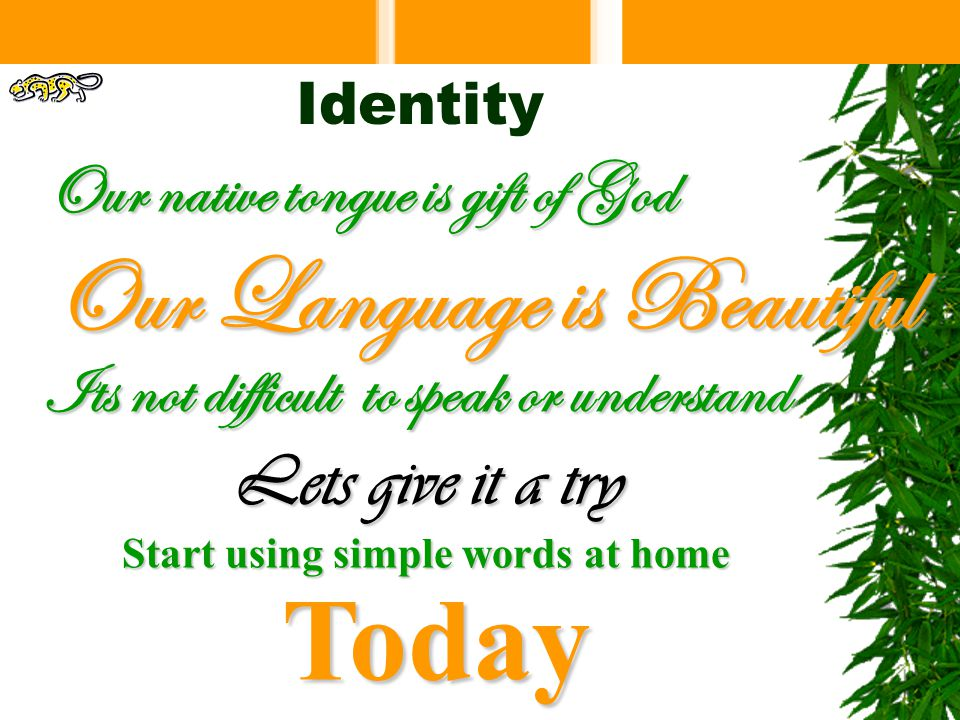 Our native tongue is gift of God Our Language is Beautiful Its not difficult to speak or understand Lets give it a try Start using simple words at home Today