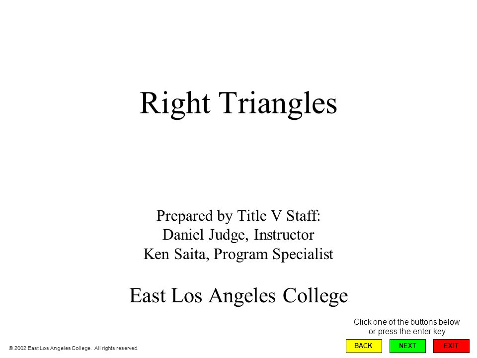 End of Right Triangles Title V East Los Angeles College 1301 Avenida Cesar Chavez Monterey Park, CA 91754 Phone: (323) 265-8784 Email Us At: menteprog@hotmail.com Our Website: http://www.matematicamente.org EXIT BACKNEXT