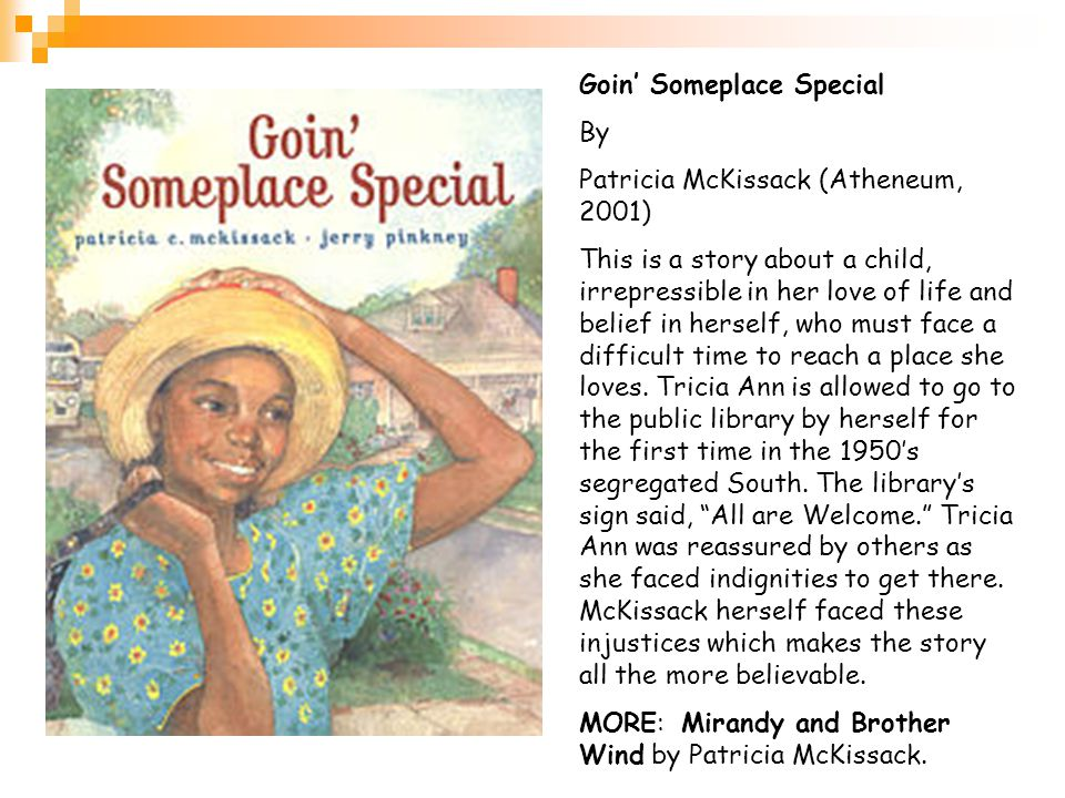 Goin' Someplace Special By Patricia McKissack (Atheneum, 2001) This is a story about a child, irrepressible in her love of life and belief in herself, who must face a difficult time to reach a place she loves.
