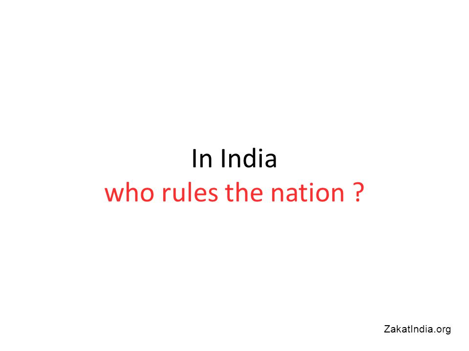 In India who rules the nation ZakatIndia.org