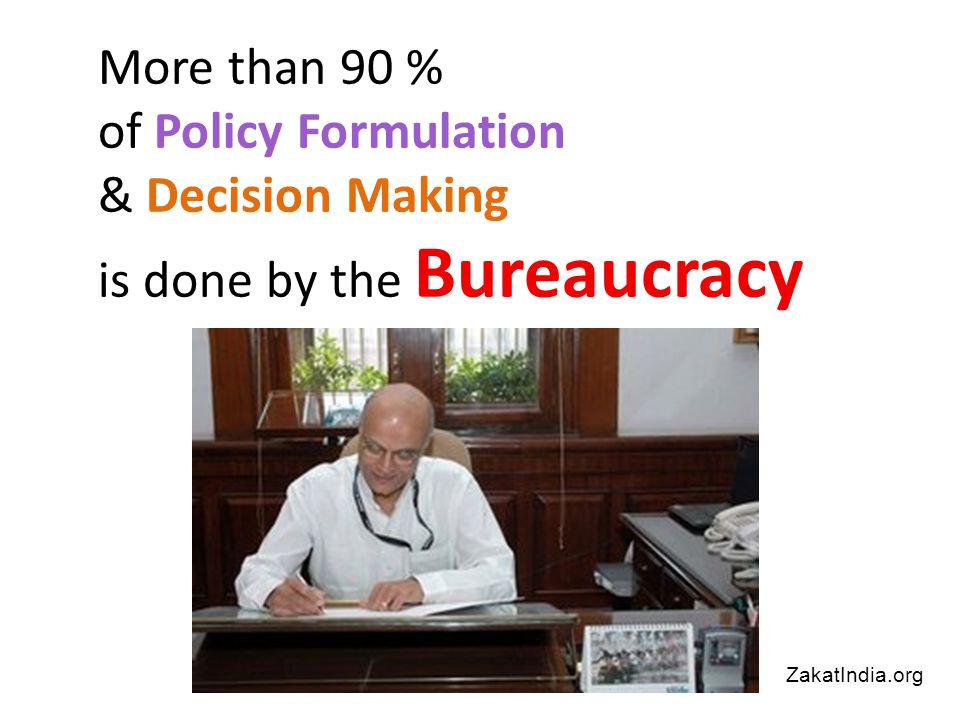 More than 90 % of Policy Formulation & Decision Making is done by the Bureaucracy ZakatIndia.org