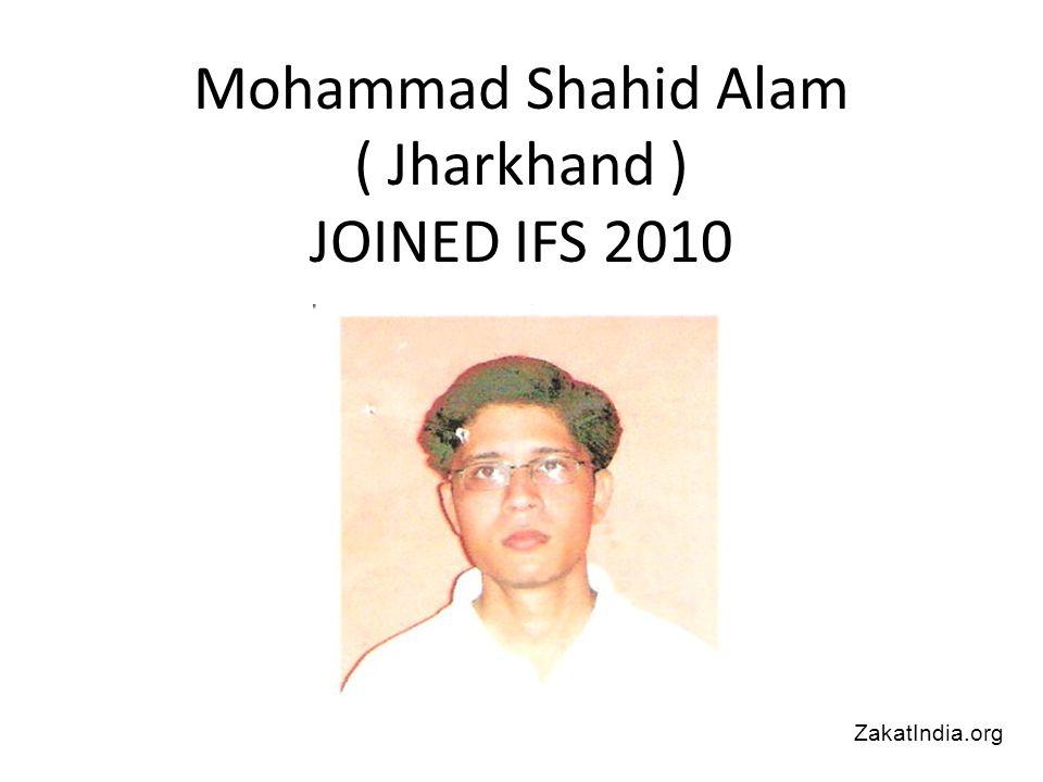 Mohammad Shahid Alam ( Jharkhand ) JOINED IFS 2010 ZakatIndia.org