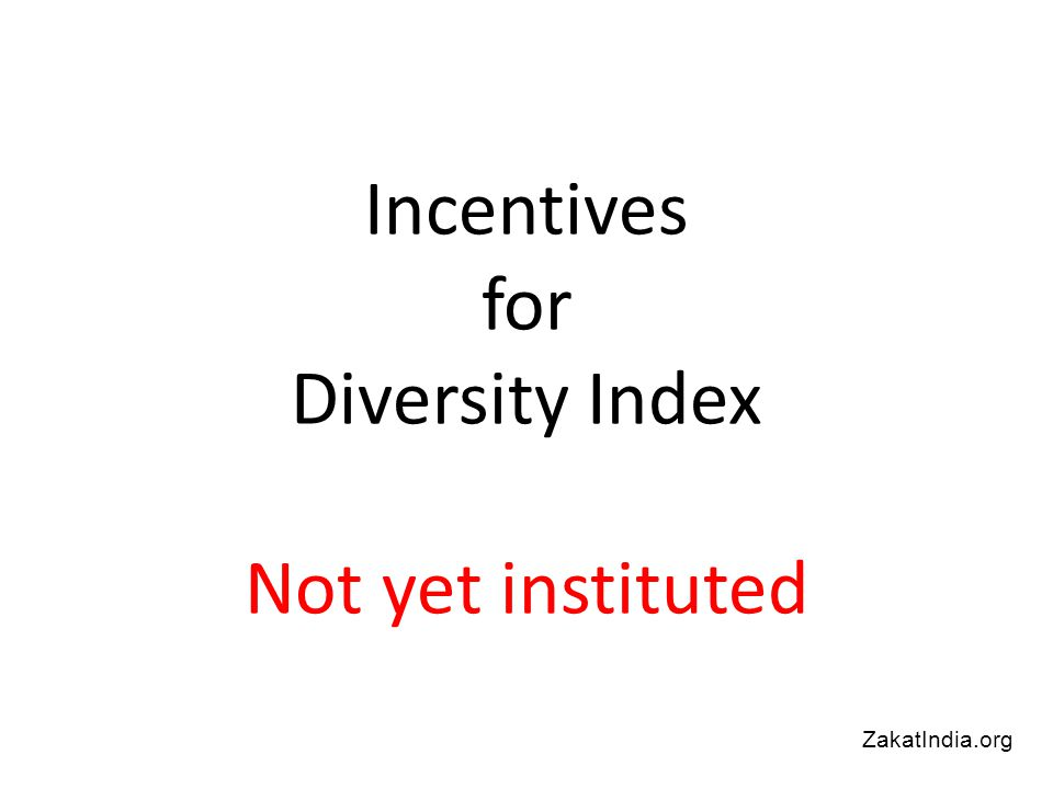 Incentives for Diversity Index Not yet instituted ZakatIndia.org