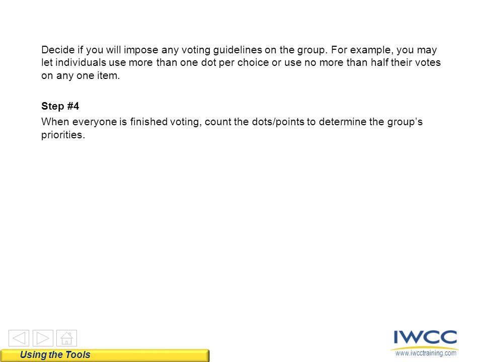 www.iwcctraining.com Decide if you will impose any voting guidelines on the group. For example, you may let individuals use more than one dot per choi