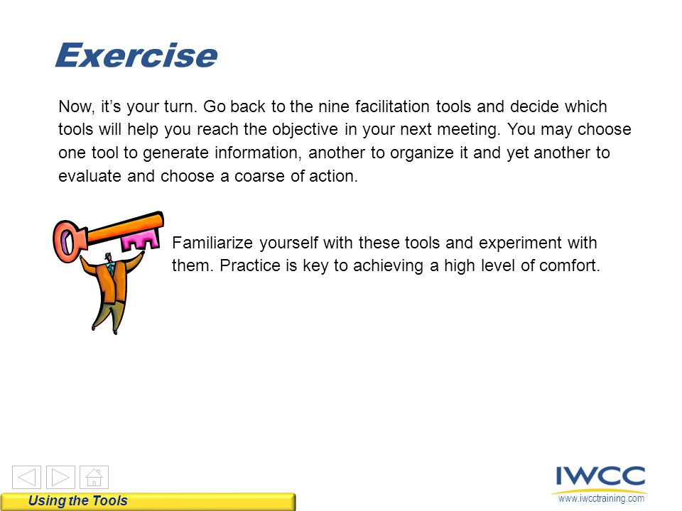 www.iwcctraining.com Now, it's your turn. Go back to the nine facilitation tools and decide which tools will help you reach the objective in your next