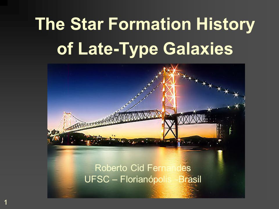 1 The Star Formation History of Late-Type Galaxies Roberto Cid Fernandes UFSC – Florianópolis -Brasil