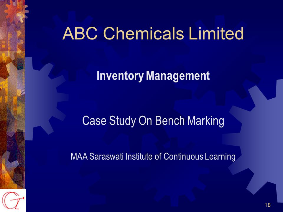 18 ABC Chemicals Limited Inventory Management Case Study On Bench Marking MAA Saraswati Institute of Continuous Learning