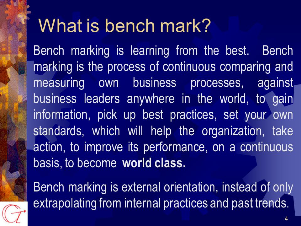 4 Bench marking is learning from the best.
