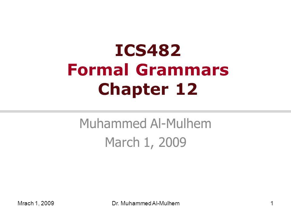 Mrach 1, 2009Dr. Muhammed Al-Mulhem1 ICS482 Formal Grammars Chapter 12 Muhammed Al-Mulhem March 1, 2009