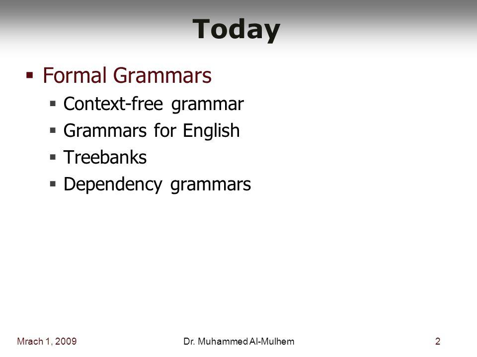 Mrach 1, 20092Dr. Muhammed Al-Mulhem Today  Formal Grammars  Context-free grammar  Grammars for English  Treebanks  Dependency grammars