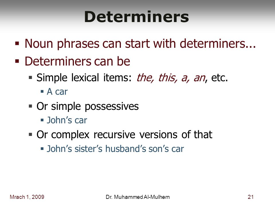 Mrach 1, 200921Dr. Muhammed Al-Mulhem Determiners  Noun phrases can start with determiners...