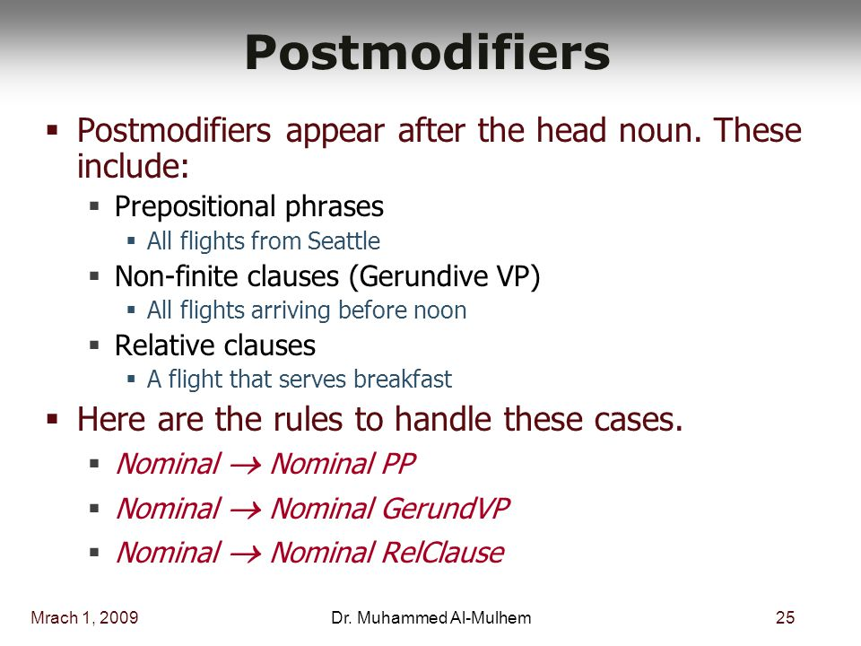 Mrach 1, 200925Dr. Muhammed Al-Mulhem Postmodifiers  Postmodifiers appear after the head noun.