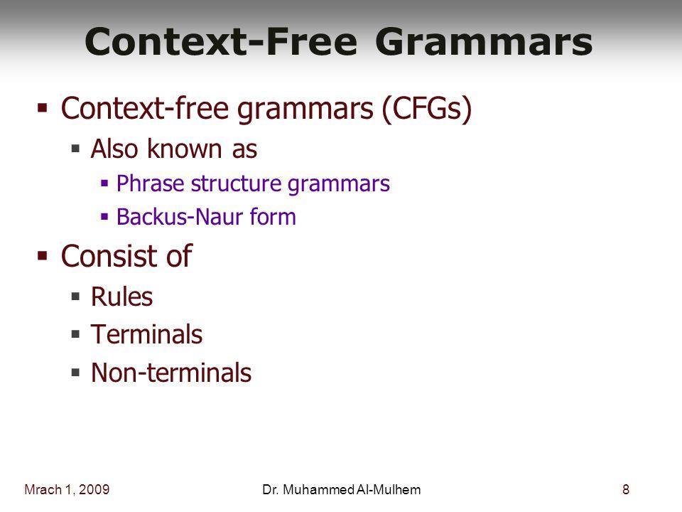 Mrach 1, 20098Dr. Muhammed Al-Mulhem Context-Free Grammars  Context-free grammars (CFGs)  Also known as  Phrase structure grammars  Backus-Naur fo