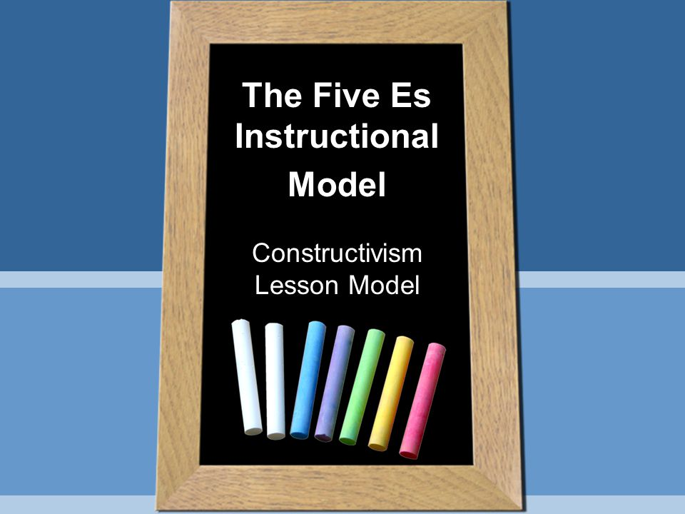 The Five Es Instructional Model Constructivism Lesson Model
