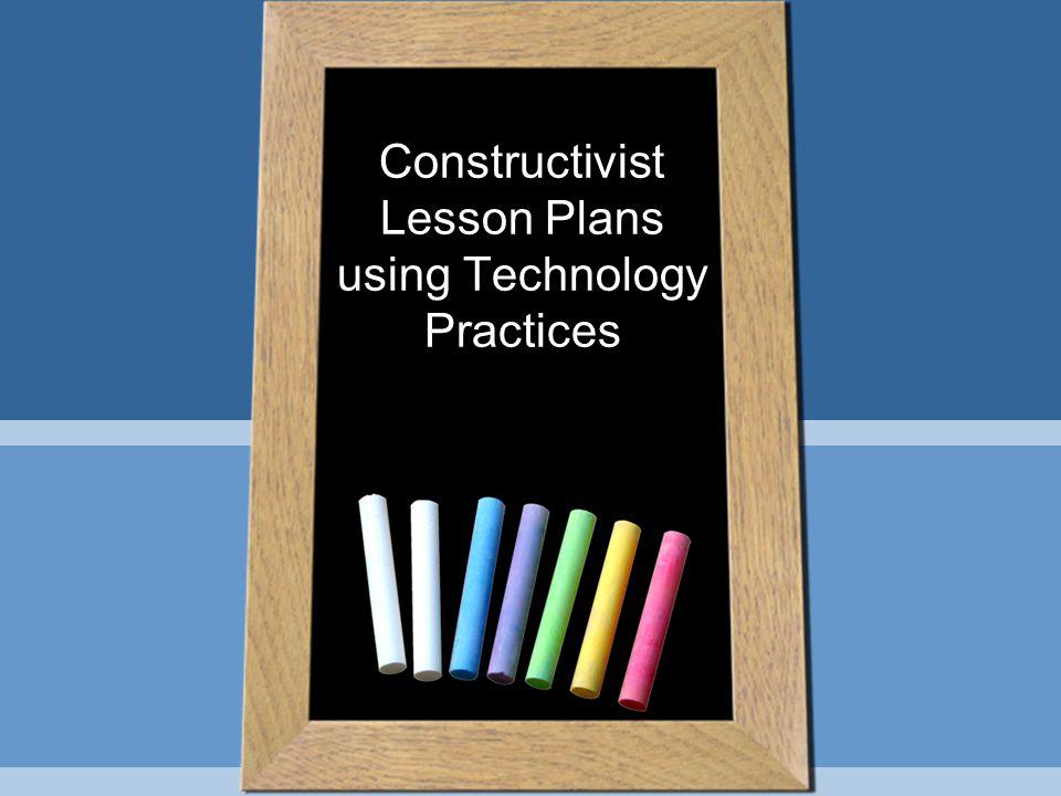 Constructivist Lesson Plans using Technology Practices