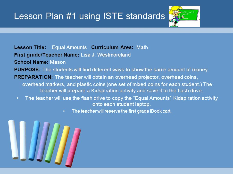 Lesson Plan #1 using ISTE standards Lesson Title: Equal Amounts Curriculum Area: Math First grade/Teacher Name: Lisa J. Westmoreland School Name: Maso