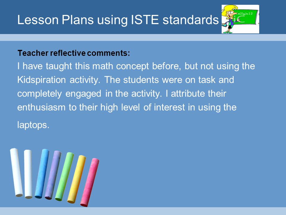 Lesson Plans using ISTE standards Teacher reflective comments: I have taught this math concept before, but not using the Kidspiration activity. The st