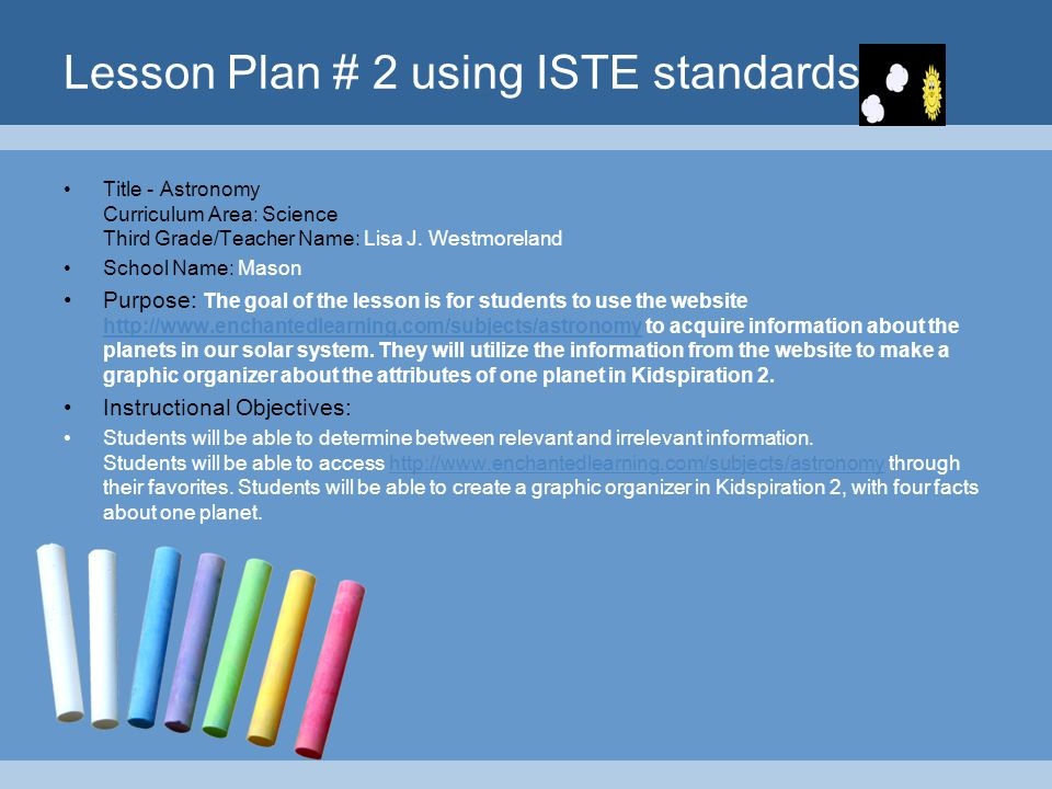Lesson Plan # 2 using ISTE standards Title - Astronomy Curriculum Area: Science Third Grade/Teacher Name: Lisa J. Westmoreland School Name: Mason Purp