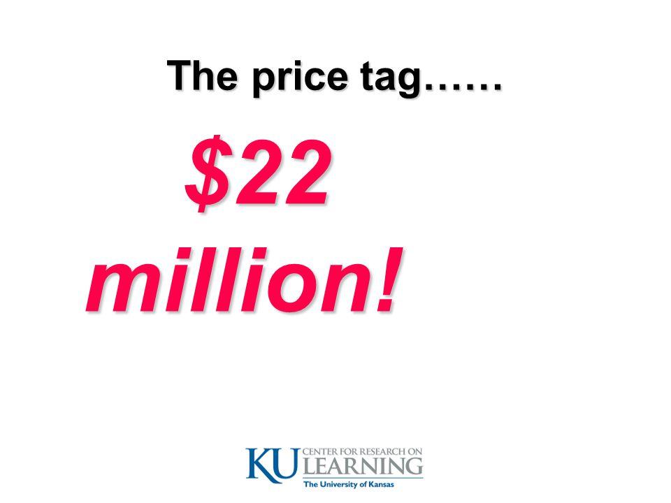 The price tag…… $22 million! $22 million!