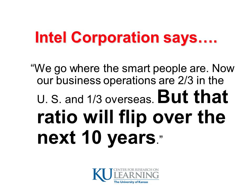 Intel Corporation says…. We go where the smart people are.