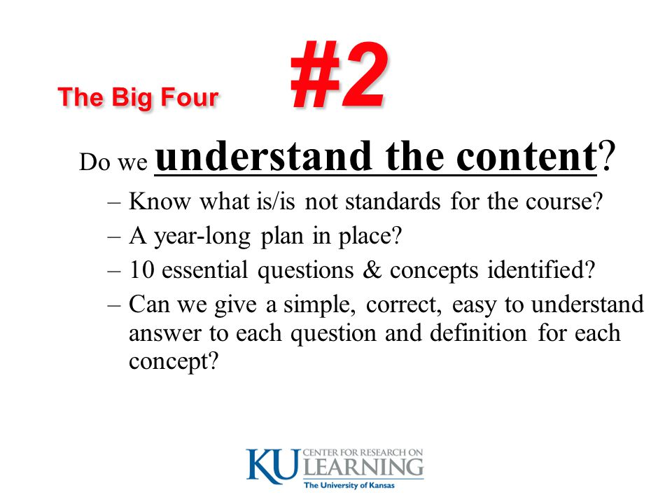 The Big Four #2 Do we understand the content. –Know what is/is not standards for the course.
