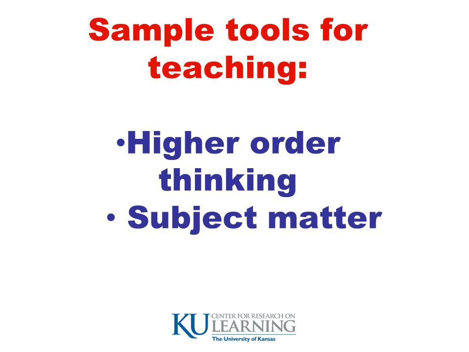 Sample tools for teaching: Higher order thinking Subject matter