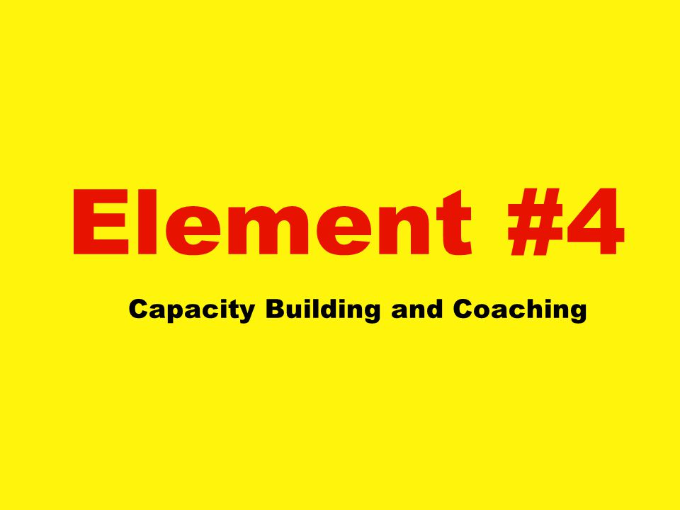 Element #4 Capacity Building and Coaching