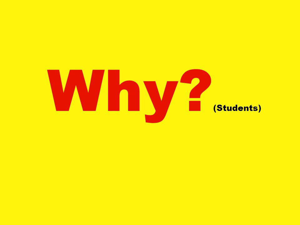 Why? (Students)