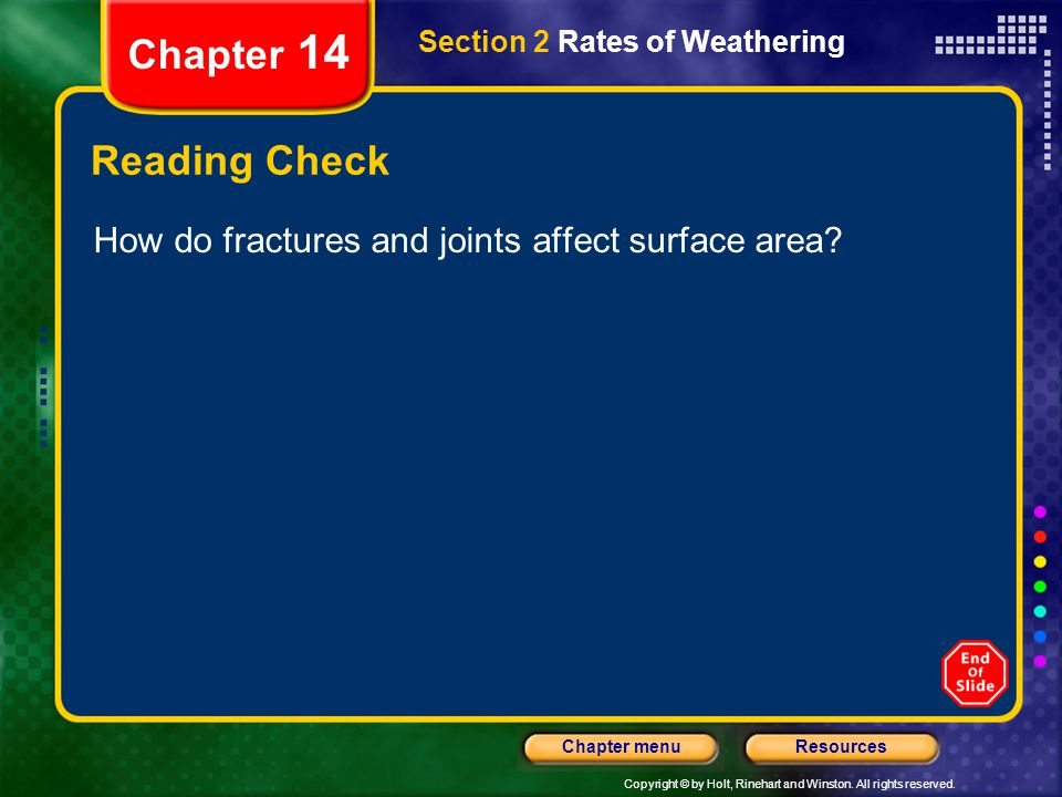 Copyright © by Holt, Rinehart and Winston. All rights reserved. ResourcesChapter menu Section 2 Rates of Weathering Chapter 14 Reading Check How do fr