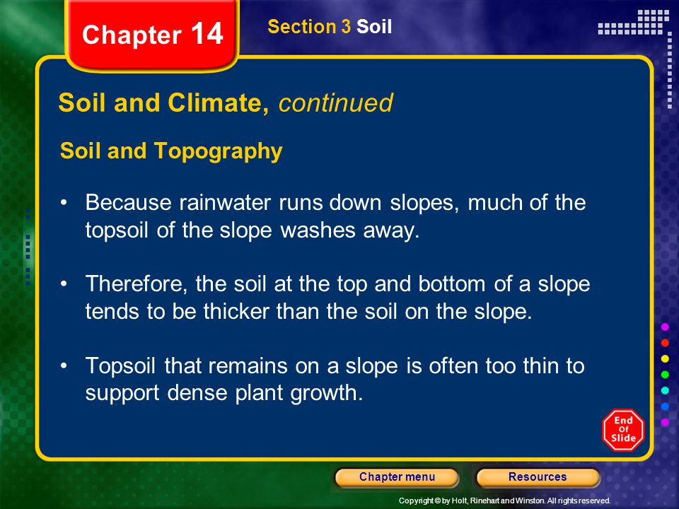 Copyright © by Holt, Rinehart and Winston. All rights reserved. ResourcesChapter menu Section 3 Soil Chapter 14 Soil and Climate, continued Soil and T