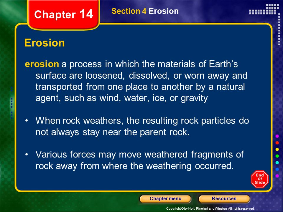 Copyright © by Holt, Rinehart and Winston. All rights reserved. ResourcesChapter menu Section 4 Erosion Chapter 14 Erosion erosion a process in which